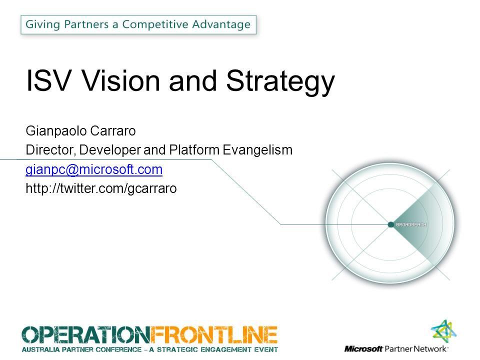 ISV Vision and Strategy Gianpaolo Carraro Director, Developer and Platform Evangelism gianpc@microsoft.com http://twitter.com/gcarraro