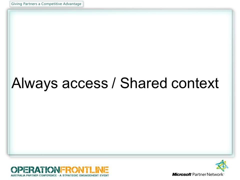Always access / Shared context