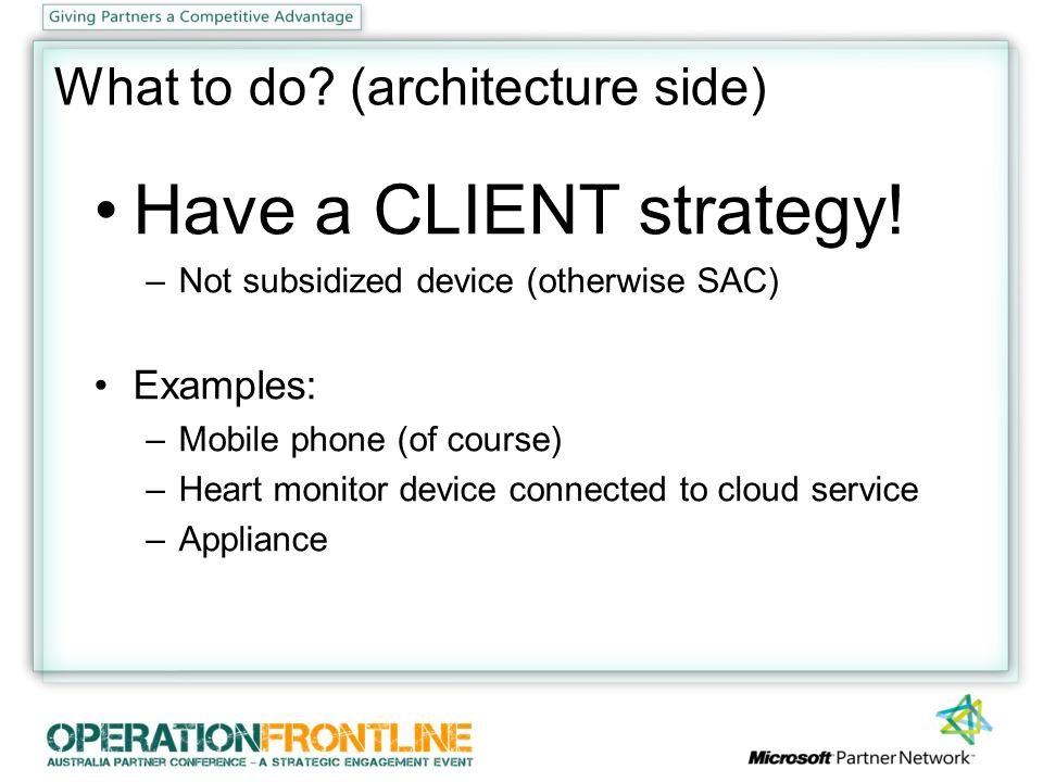 What to do. (architecture side) Have a CLIENT strategy.