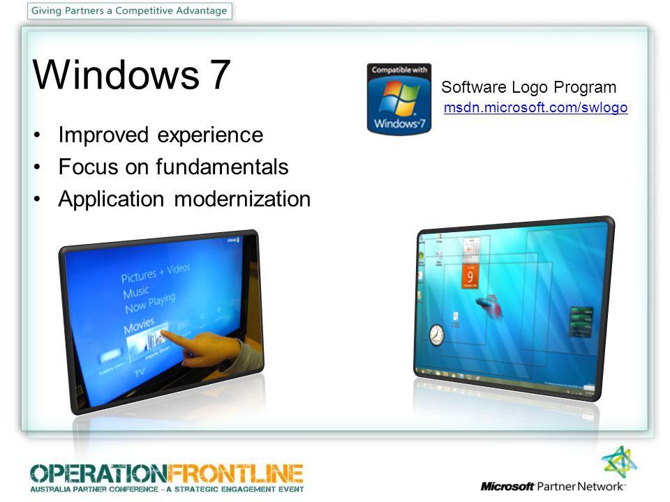Windows 7 Improved experience Focus on fundamentals Application modernization Software Logo Program msdn.microsoft.com/swlogo
