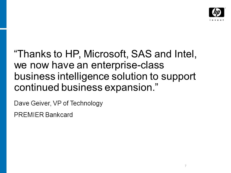 7 Thanks to HP, Microsoft, SAS and Intel, we now have an enterprise-class business intelligence solution to support continued business expansion. Dave Geiver, VP of Technology PREMIER Bankcard