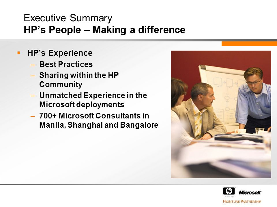 Executive Summary HP's People – Making a difference  HP's Experience –Best Practices –Sharing within the HP Community –Unmatched Experience in the Mi