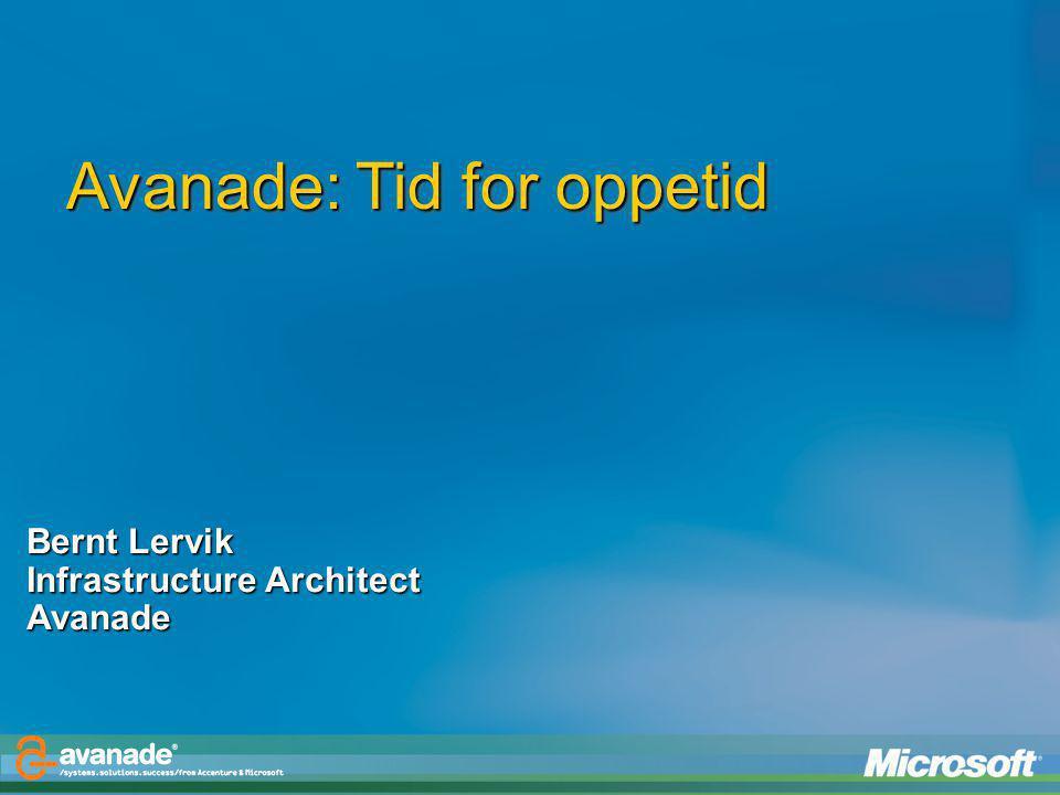 Avanade: Tid for oppetid Bernt Lervik Infrastructure Architect Avanade