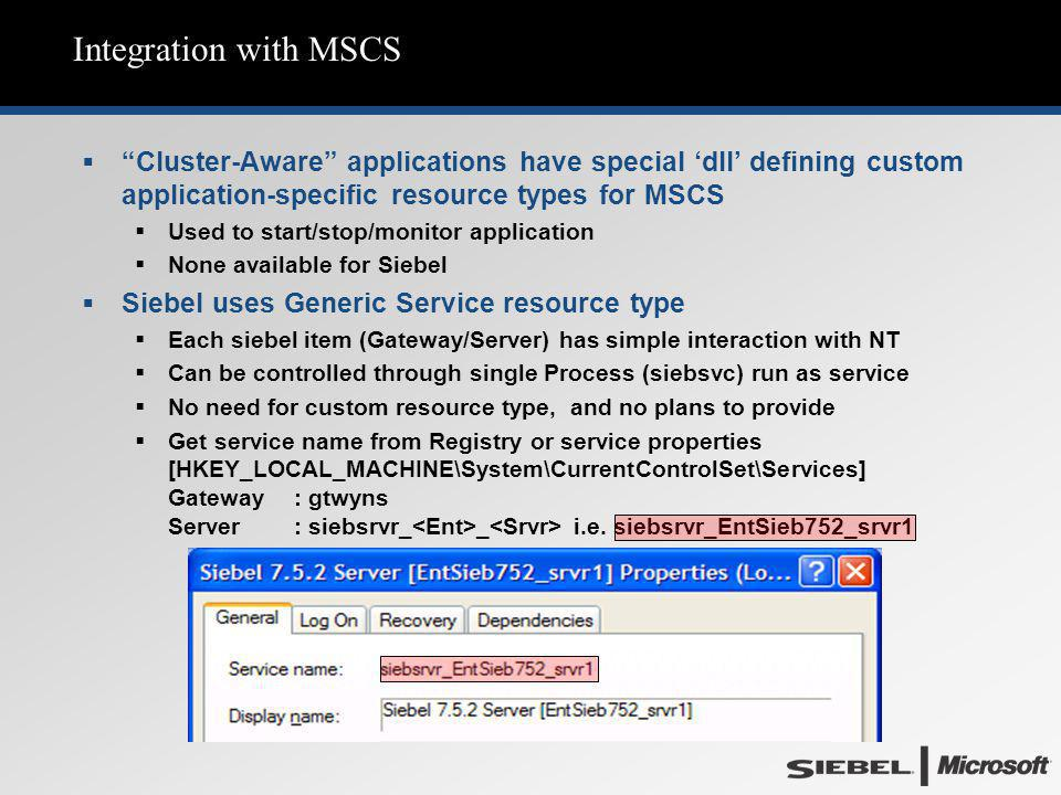 "Integration with MSCS  ""Cluster-Aware"" applications have special 'dll' defining custom application-specific resource types for MSCS  Used to start/s"