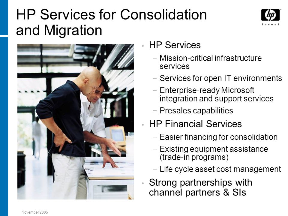 November 2005 HP Services for Consolidation and Migration HP Services −Mission-critical infrastructure services −Services for open IT environments −En