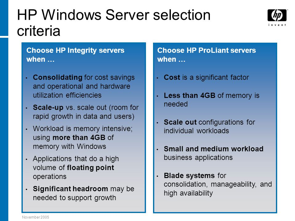 November 2005 HP Windows Server selection criteria Consolidating for cost savings and operational and hardware utilization efficiencies Scale-up vs.