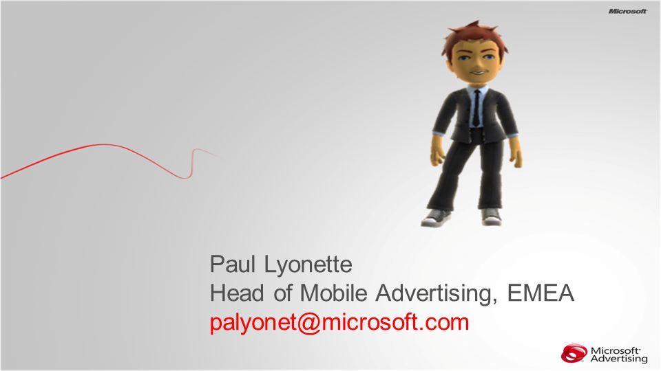 BG Paul Lyonette Head of Mobile Advertising, EMEA palyonet@microsoft.com