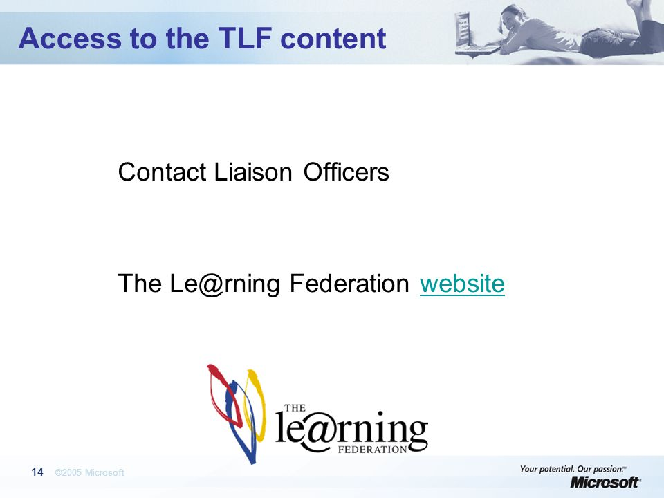 ©2005 Microsoft 14 Access to the TLF content Contact Liaison Officers The Federation websitewebsite