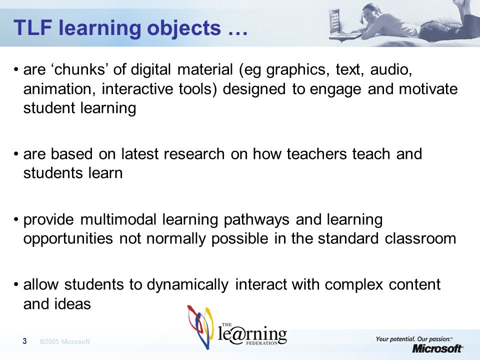 ©2005 Microsoft 4 TLF learning objects support… Active and critical learning Decision making Experiential learning Experimentation Game formats Investigation and inquiry Modelling Problem solving Research Simulation