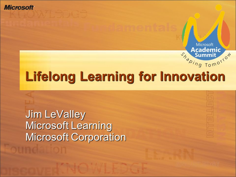 Lifelong Learning for Innovation Jim LeValley Microsoft Learning Microsoft Corporation
