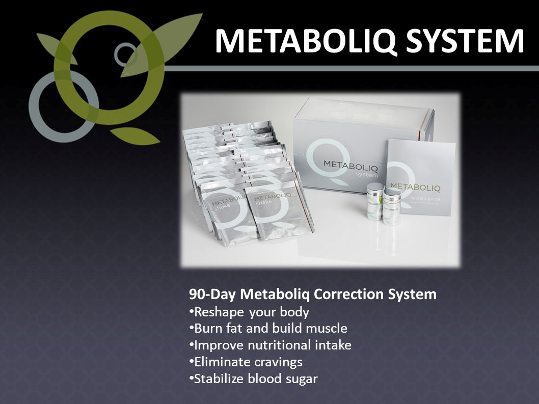 METABOLIQ SYSTEM 90-Day Metaboliq Correction System Reshape your body Burn fat and build muscle Improve nutritional intake Eliminate cravings Stabilize blood sugar