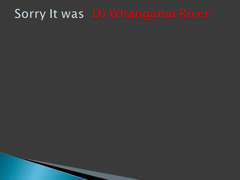 A) Waikato RiverB) Taieri River C) Clutha River or Matau River D) Whanganui River