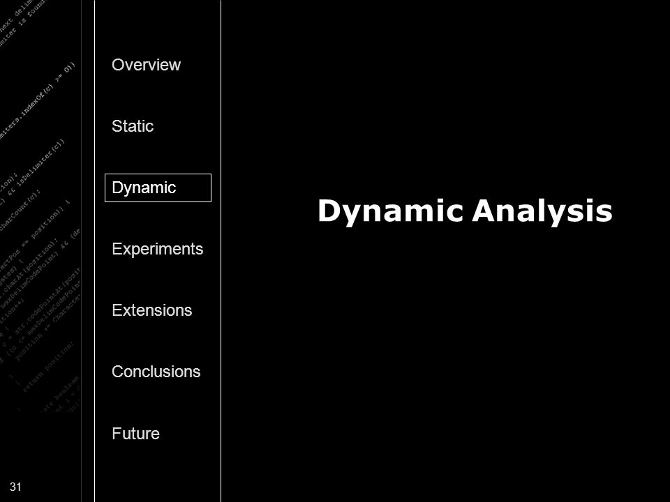 31 Dynamic Analysis Overview Static Dynamic Experiments Extensions Conclusions Future