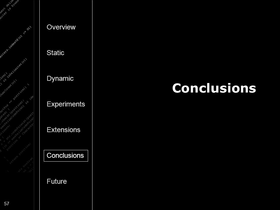 57 Conclusions Overview Static Dynamic Experiments Extensions Conclusions Future