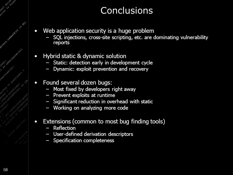 58 Conclusions Web application security is a huge problem –SQL injections, cross-site scripting, etc.