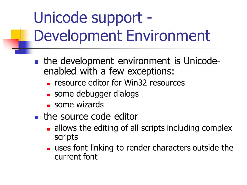 Unicode support - Compilers Visual Basic.NET, Visual C ♯.NET and Visual JScript.NET all of them use Unicode-encoded source code (UTF-16) as input automatic conversion from a range of different character encodings: byte-order-mark at the start of the file for detecting UTF-forms /codepage compiler option for Visual C ♯.NET and Visual JScript.NET