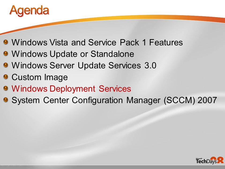 Windows Vista and Service Pack 1 Features Windows Update or Standalone Windows Server Update Services 3.0 Custom Image Windows Deployment Services System Center Configuration Manager (SCCM) 2007