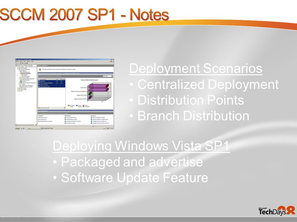Deployment Scenarios Centralized Deployment Distribution Points Branch Distribution Deploying Windows Vista SP1 Packaged and advertise Software Update Feature