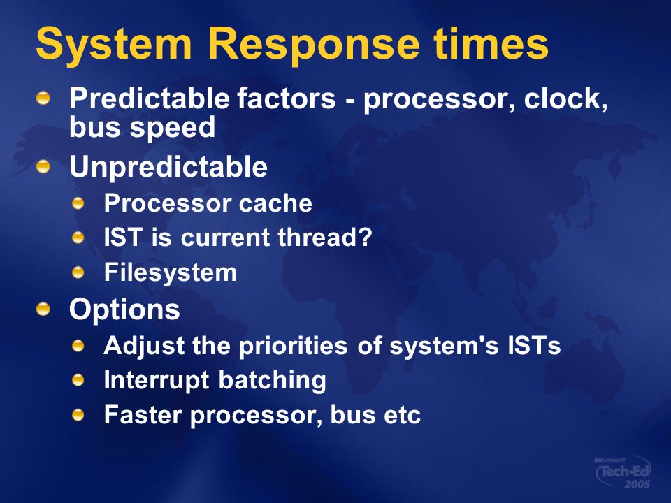 System Response times Predictable factors - processor, clock, bus speed Unpredictable Processor cache IST is current thread.