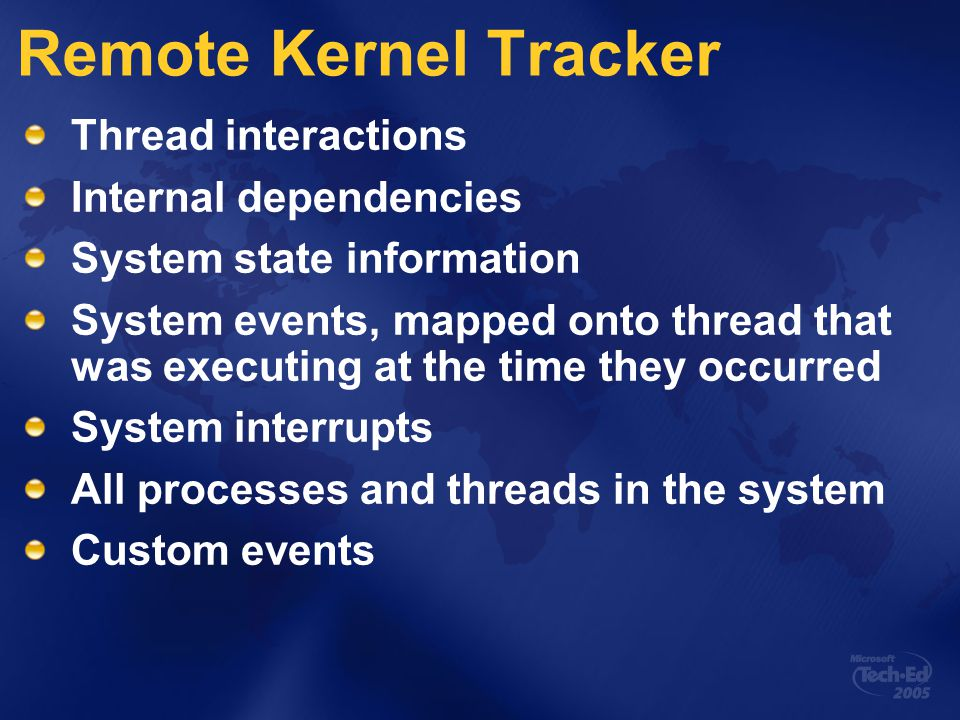Remote Kernel Tracker Thread interactions Internal dependencies System state information System events, mapped onto thread that was executing at the time they occurred System interrupts All processes and threads in the system Custom events