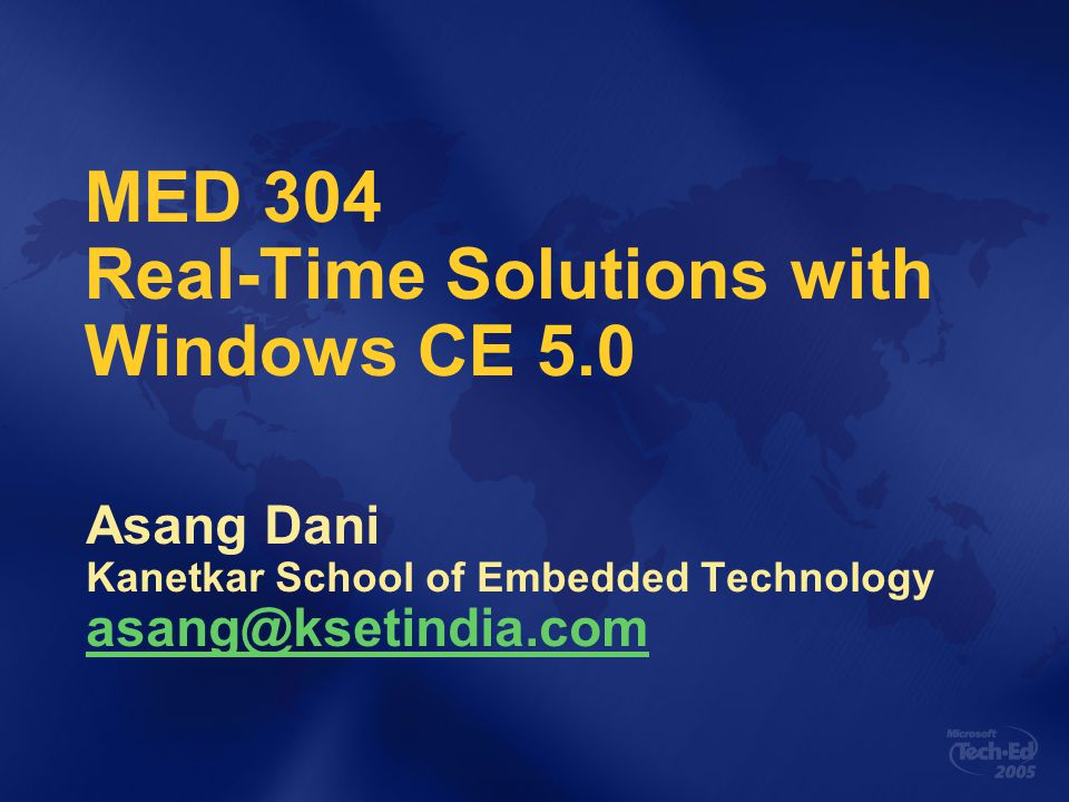 MED 304 Real-Time Solutions with Windows CE 5.0 Asang Dani Kanetkar School of Embedded Technology asang@ksetindia.com