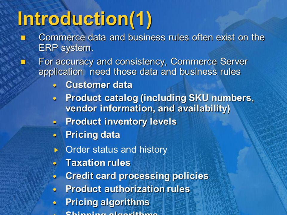 Introduction(1) Commerce data and business rules often exist on the ERP system. Commerce data and business rules often exist on the ERP system. For ac