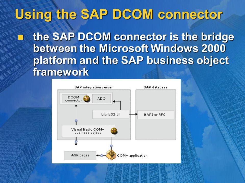 Using the SAP DCOM connector the SAP DCOM connector is the bridge between the Microsoft Windows 2000 platform and the SAP business object framework the SAP DCOM connector is the bridge between the Microsoft Windows 2000 platform and the SAP business object framework