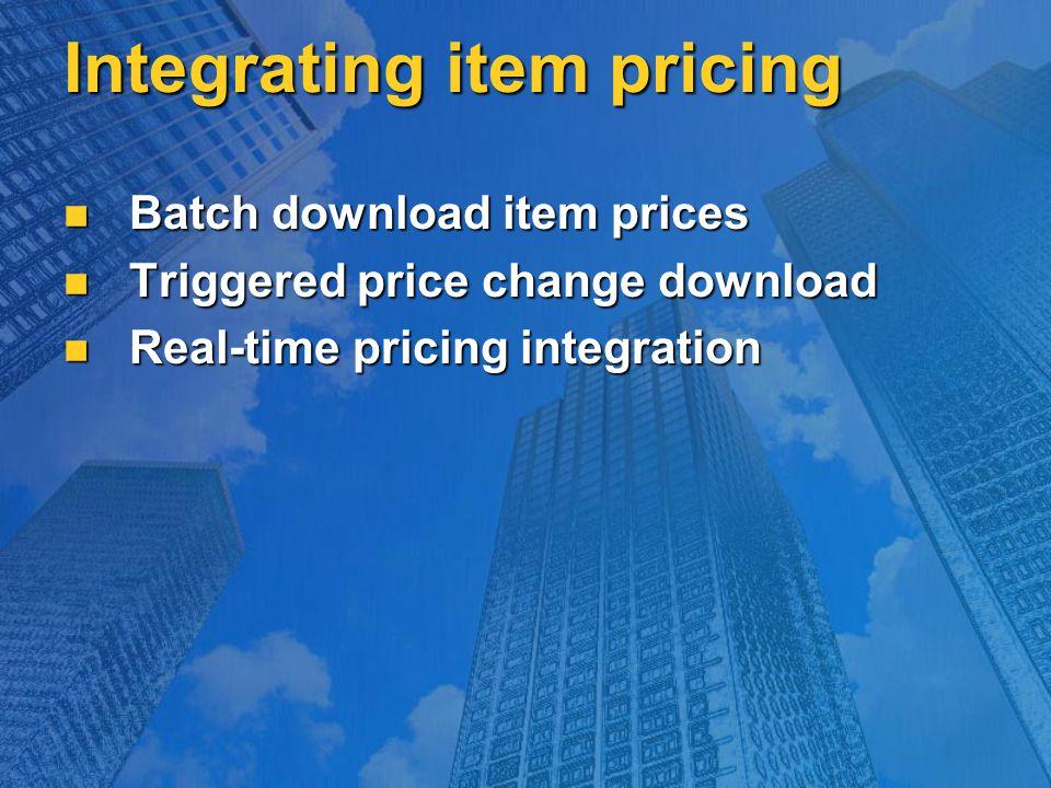 Integrating item pricing Batch download item prices Batch download item prices Triggered price change download Triggered price change download Real-time pricing integration Real-time pricing integration
