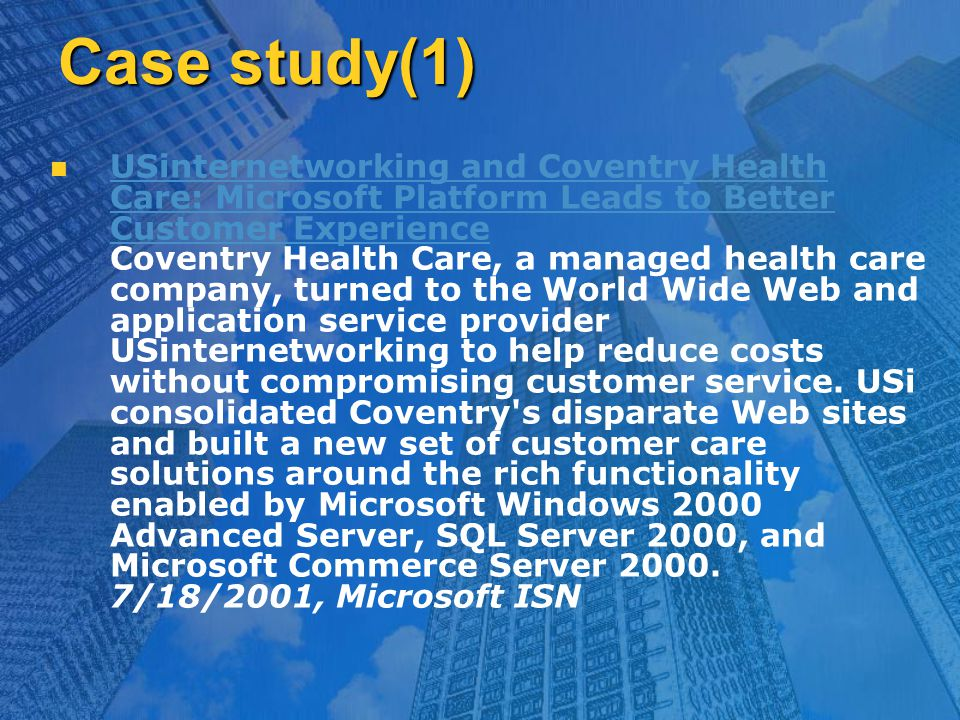 Case study(1) USinternetworking and Coventry Health Care: Microsoft Platform Leads to Better Customer Experience Coventry Health Care, a managed health care company, turned to the World Wide Web and application service provider USinternetworking to help reduce costs without compromising customer service.