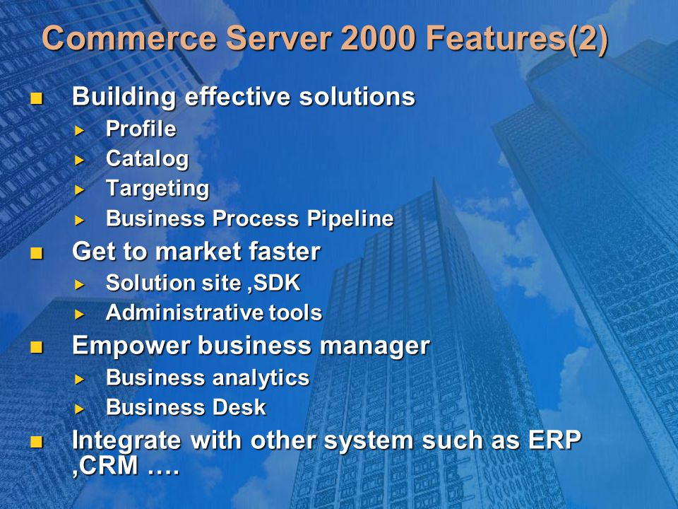 Commerce Server 2000 Features(2) Building effective solutions Building effective solutions  Profile  Catalog  Targeting  Business Process Pipeline