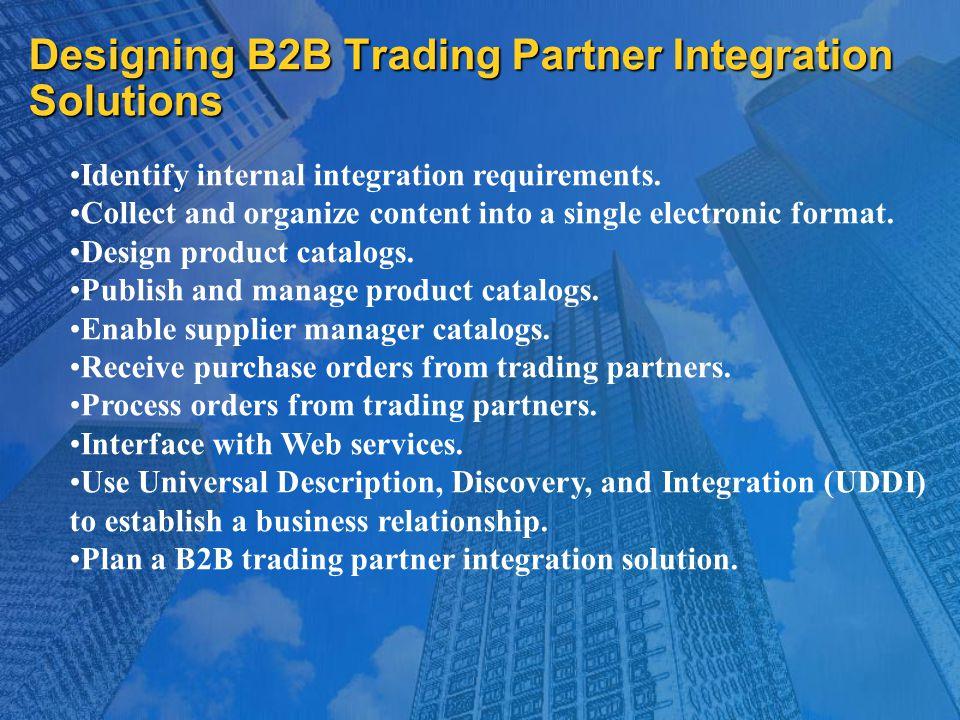 Designing B2B Trading Partner Integration Solutions Identify internal integration requirements.