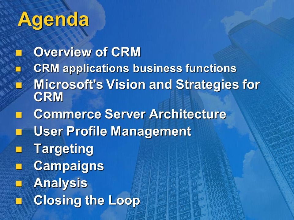 Agenda Overview of CRM Overview of CRM CRM applications business functions CRM applications business functions Microsoft's Vision and Strategies for C