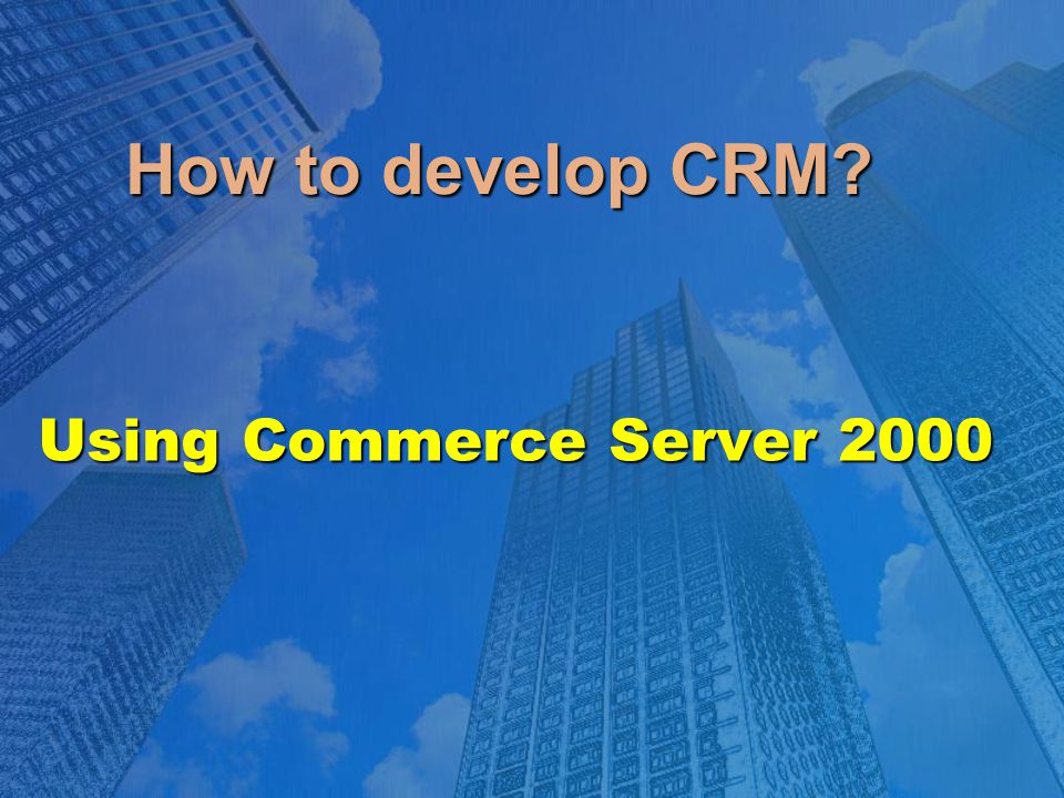 How to develop CRM? Using Commerce Server 2000