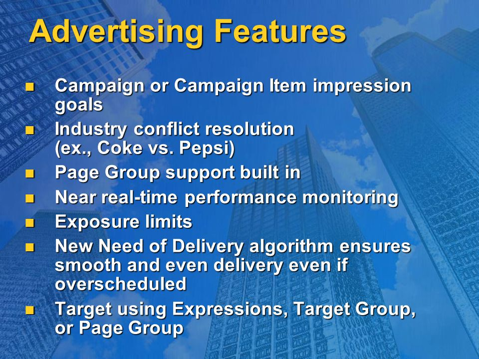 Advertising Features Campaign or Campaign Item impression goals Campaign or Campaign Item impression goals Industry conflict resolution (ex., Coke vs.