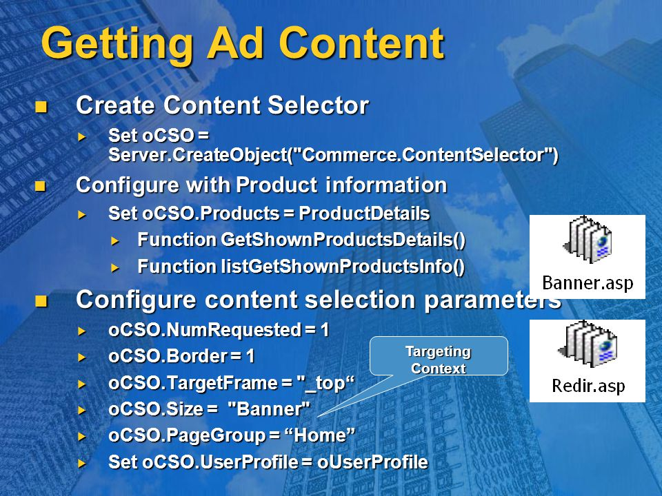 Getting Ad Content Create Content Selector Create Content Selector  Set oCSO = Server.CreateObject(