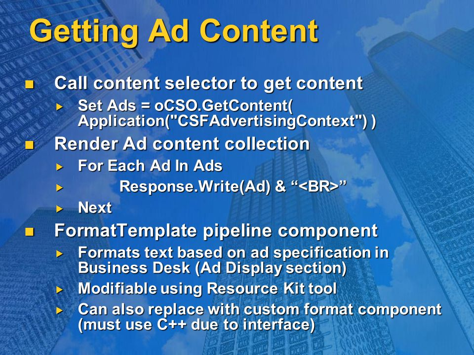 Getting Ad Content Call content selector to get content Call content selector to get content  Set Ads = oCSO.GetContent( Application(