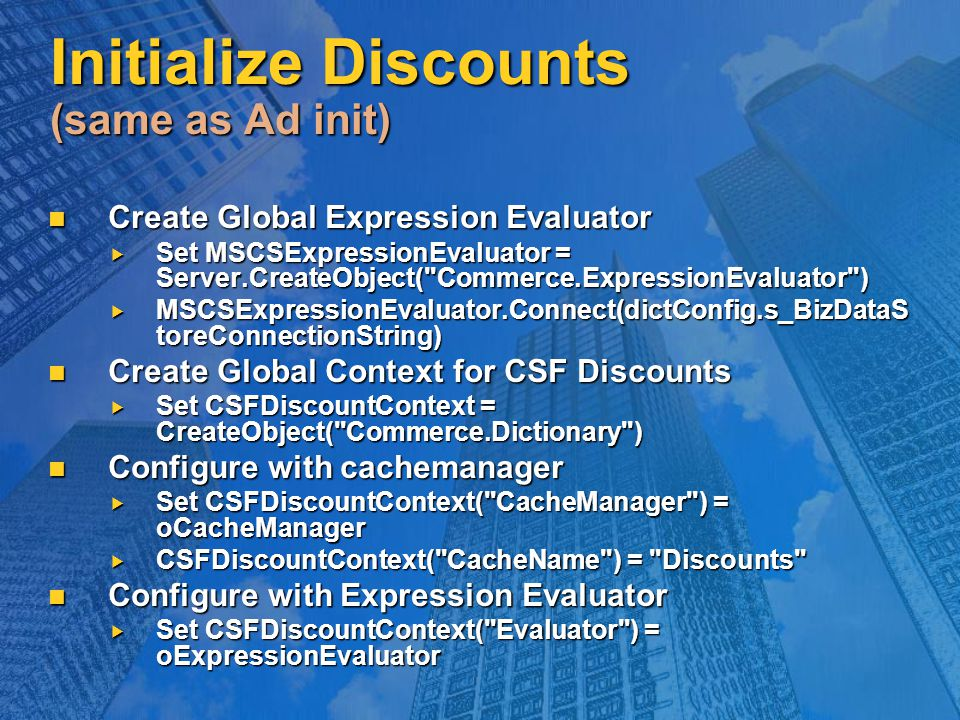 Initialize Discounts (same as Ad init) Create Global Expression Evaluator Create Global Expression Evaluator  Set MSCSExpressionEvaluator = Server.Cr
