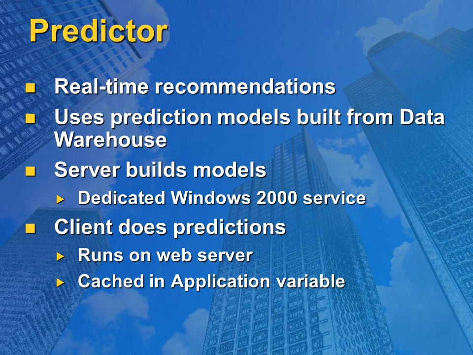 Predictor Real-time recommendations Real-time recommendations Uses prediction models built from Data Warehouse Uses prediction models built from Data