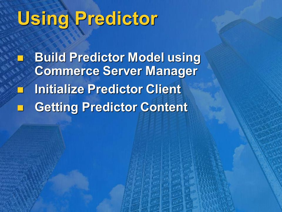 Using Predictor Build Predictor Model using Commerce Server Manager Build Predictor Model using Commerce Server Manager Initialize Predictor Client Initialize Predictor Client Getting Predictor Content Getting Predictor Content