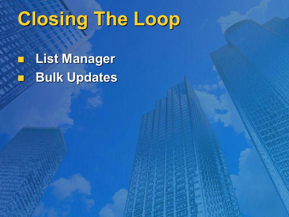 Closing The Loop List Manager List Manager Bulk Updates Bulk Updates