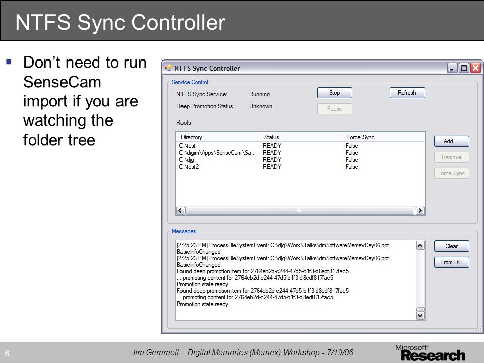 Jim Gemmell – Digital Memories (Memex) Workshop - 7/19/06 6 NTFS Sync Controller  Don't need to run SenseCam import if you are watching the folder tree