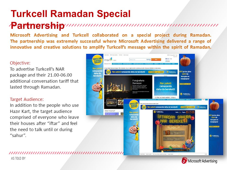 Turkcell Ramadan Special Partnership Objective: To advertise Turkcell's NAR package and their 21.00-06.00 additional conversation tariff that lasted through Ramadan.