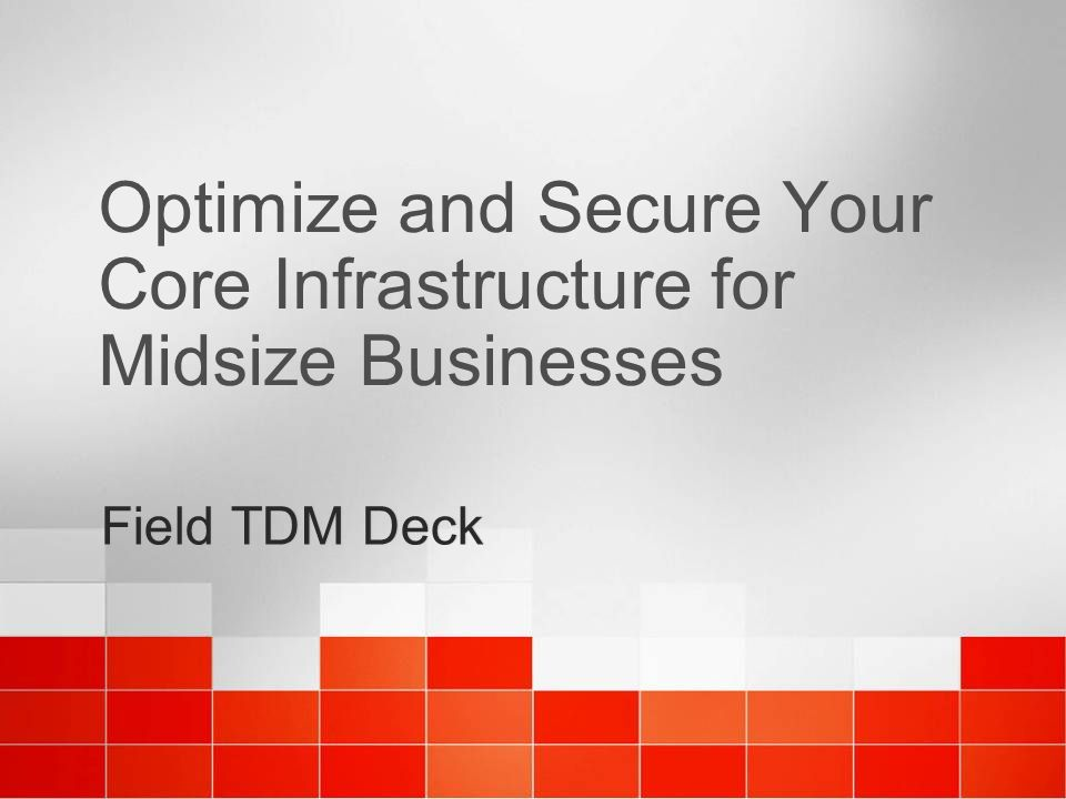 Field TDM Deck Optimize and Secure Your Core Infrastructure for Midsize Businesses