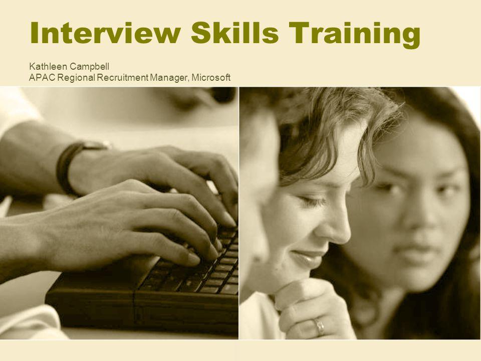 Interview Skills Training Kathleen Campbell APAC Regional Recruitment Manager, Microsoft