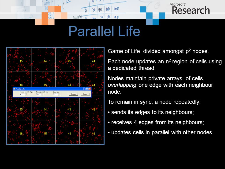 Parallel Life Since no arrays are shared, this algorithm easily distributes across machines.
