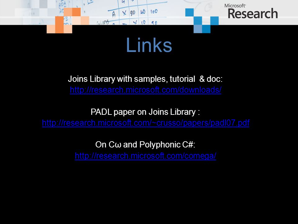 Links Joins Library with samples, tutorial & doc: http://research.microsoft.com/downloads/ PADL paper on Joins Library : http://research.microsoft.com/~crusso/papers/padl07.pdf On Cω and Polyphonic C#: http://research.microsoft.com/comega/