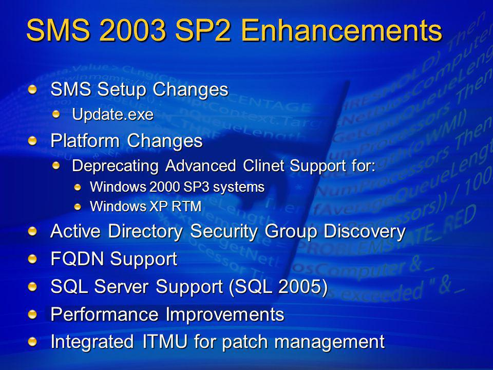 SMS 2003 SP3 Comprehensive asset identification & categorization ● Windows Vista Compatibility ● AssetMetrix (AMx) integration ● Semi-annual updates available to SA customers ● Extends SMS inventory agent to collect additional artifact data ● New SMS reports that radically simplify software license mgmt ● Hardware data to help determine CPU age and USB detection + + Inference and Triangulation Reports License Reporting SW Consolidation Upgrade Planning SMS inventory AMx KB Application and HW Intelligence