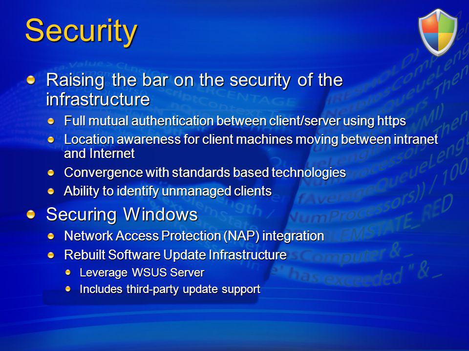 Securing Windows Software Updates Management All Microsoft Update content Templates reduce 18 dialogs to 6 clicks Support for both mandated and optional updates 3 rd party and in house LOB application updates Service Windows Updates can be installed with OSD Task Sequence More efficient infrastructure State based for improved visibility of update installation lifecycle Update synch as a core site role Support for custom severity definitions Use Windows Update Agent for compliance scanning