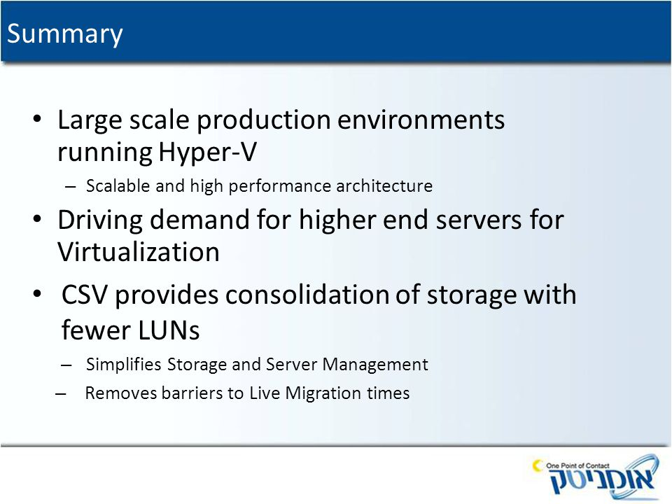 Summary Large scale production environments running Hyper-V – Scalable and high performance architecture Driving demand for higher end servers for Vir
