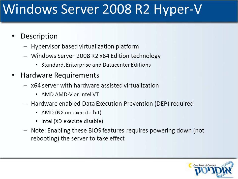 Windows Server 2008 R2 Hyper-V Description – Hypervisor based virtualization platform – Windows Server 2008 R2 x64 Edition technology Standard, Enterp